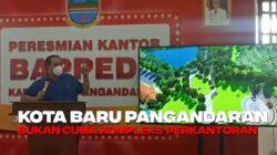 Pusat Pemerintahan Pindah Bertahap ke Kawasan Kota Baru Pangandaran